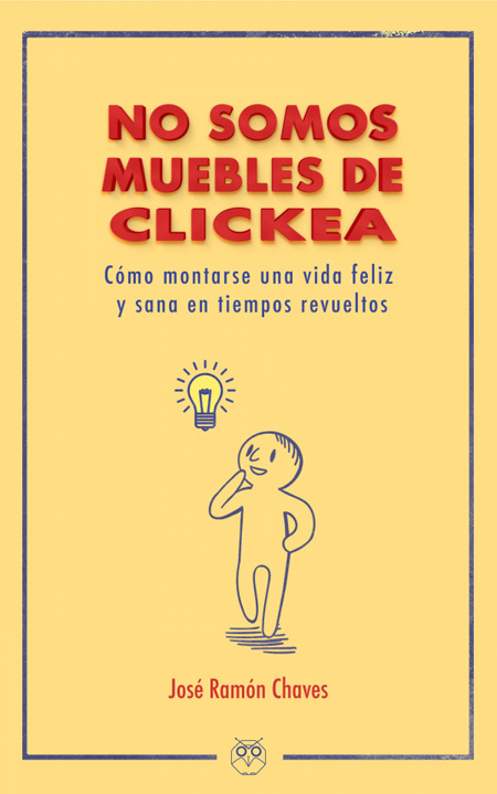No somos muebles de clickea (Cómo montarse una vida feliz y sana en tiempos revueltos)